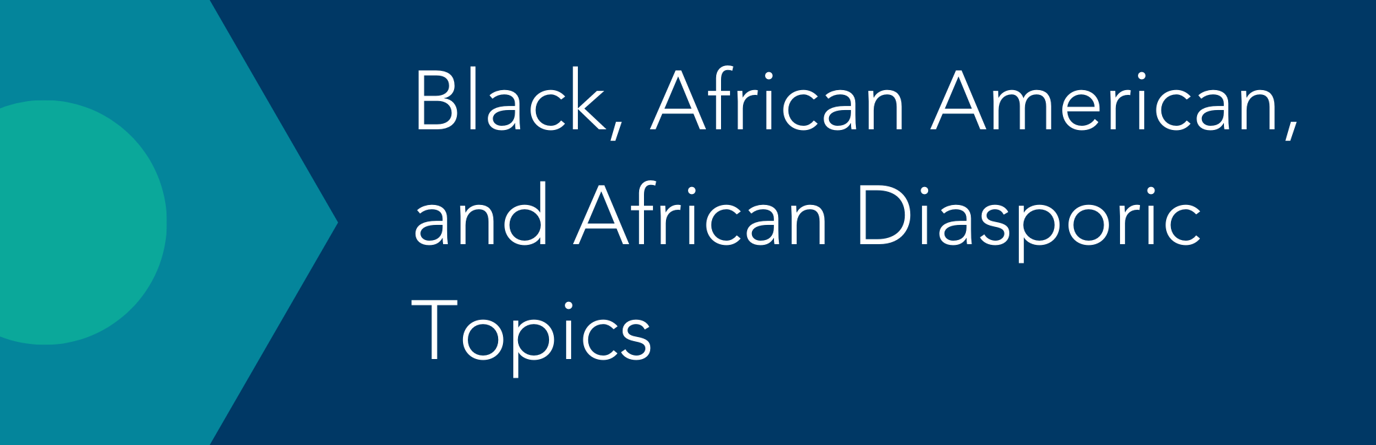 Black, African American, and African Diasporic Topics
